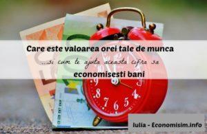 Care e valoarea orei tale de muncă și cum te ajută cifra aceasta să economisești