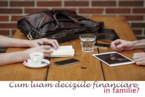 Cum luăm deciziile financiare în familie?